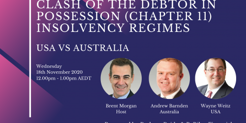 Webinar Recap 18 November 2020: Australia vs USA Clash of the Debtor in Possession (Chapter 11) Insolvency Regimes